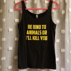 Be Kind to Animals Or I'll Kill You Tank size xl